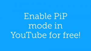 Enable PIP in YouTube for Free