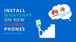 Install WhatsApp and restore backup on new Huawei phones