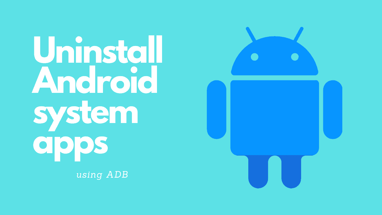 Uninstall Android system apps using ADB